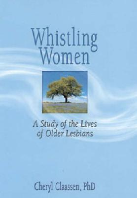 Whistling Women : A Study of the Lives of Older Lesbians