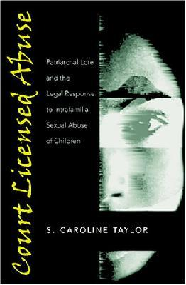 Court Licensed Abuse: Patriarchal Lore and the Legal Response to Intrafamilial Sexual Abuse of Children