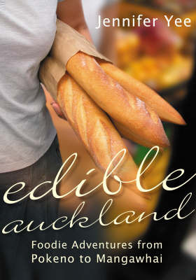 Edible Auckland : Foodie Adventures from Mangawhai to Pokeno