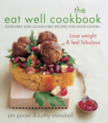 The Eat Well Cookbook : Gluten-Free and Dairy-Free Recipes For Food Lovers