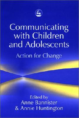 Communicating with Children and Adolescents : Action for Change