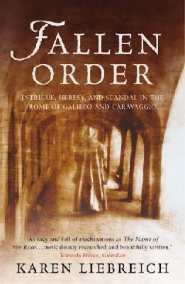 Fallen Order : Intrigue, heresy and scandal in the Rome of Galileo and Caravaggio