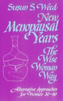 New Menopausal Years: The Wise Woman Way - Alternative Approaches for Women 30-90