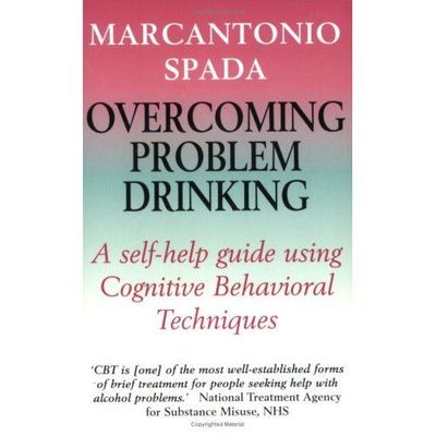 Overcoming Problem Drinking: A self-help guide using cognitive behavioural techniques
