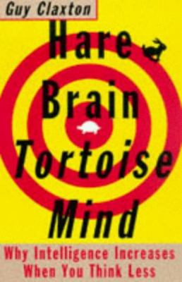 Hare Brain Tortoise Mind: Why Intelligence Increases When You Think Less