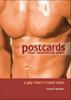 Postcards from Heartthrob Town : A Gay Man's Travel Tales