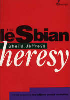 The Lesbian Heresy : A Feminist Perspective on the Lesbian Sexual Revolution