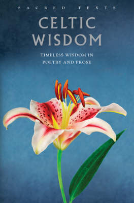 Celtic Wisdom : Timeless wisdom in poetry and prose