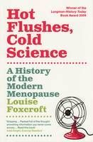 Hot Flushes Cold Science : A history of the modern menopause