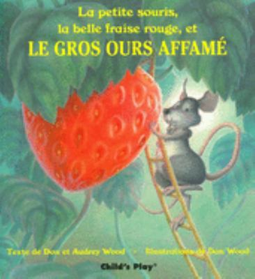 Le Gros Ours Affame (Little Mouse, Big Hungry Bear and the Red Ripe Strawberry) - French