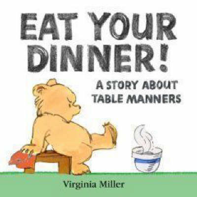 Eat Your Dinner! A Story About Table Manners