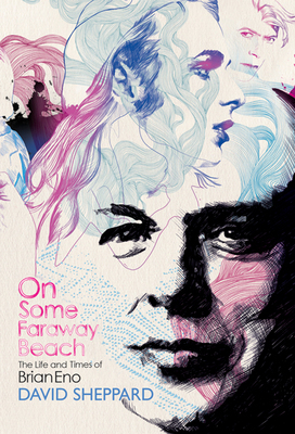 On Some Faraway Beach : The life and times of Brian Eno