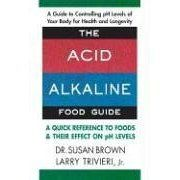 Acid Alkaline Food Guide : A Quick Reference to Foods and Their PH Levels