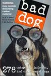 Bad Dog : 278 Outspoken, Indecent, and Overdressed Dogs
