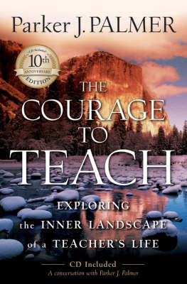 The Courage to Teach : Exploring the Inner Landscape of a Teacher's Life (10th anniversary edition 2007)