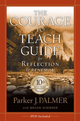 The Courage to Teach Guide for Reflection and Renewal (with DVD)