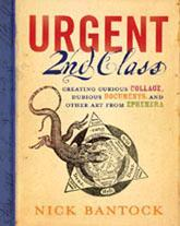 Urgent 2nd Class: Creating Curious Collage, Dubious Documents and Other Art from Ephemera