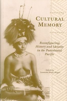 Cultural Memory - Reconfugring history and identity in the postcolonial Pacific