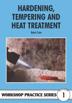 Workshop Practice Series # 1 Hardening, Tempering and Heat Treatment