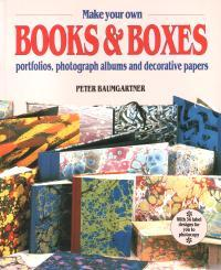 Make Your Own Books and Boxes: Portfolios, Photograph Albums and Decorative Papers