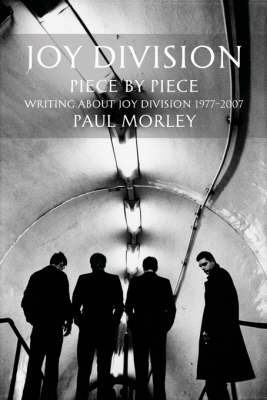 Joy Division: Piece by Piece (Writing About Joy Division 1977-2007)