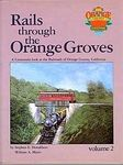 Rails through the Orange Groves: A Centennial Look at the Railroads of Orange County, California