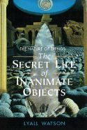 The Nature of Things : The Secret Life of Inanimate Objects