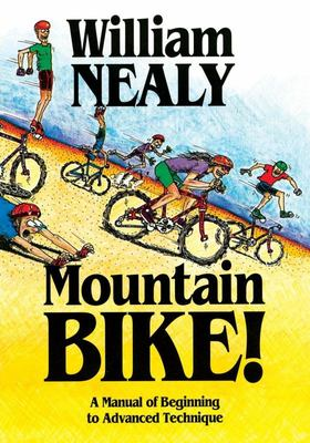 Mountain Bike ! A Manual of Beginning to Advanced Technique