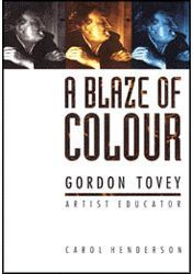 A Blaze of Colour: Gordon Tovey - Artist Educator