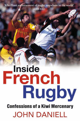Inside French Rugby : Confessions of a Kiwi Mercenary