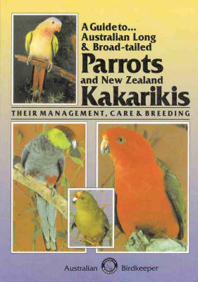 A Guide to Australian Long and Broad-tailed Parrots and New Zealand Kakarikis