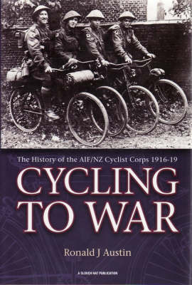 Cycling to War : The History of the AIF/NZ Cyclist Corps 1916-19 - SIGNED