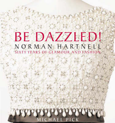 Be Dazzled! Norman Hartnell - 60 Years of Glamour