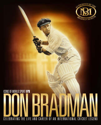 Don Bradman : Celebrating the Life and Career of an International Cricket Legend