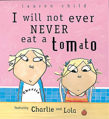 I Will Not Ever Never Eat a Tomato (Charlie and Lola) OLD EDITION