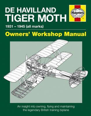 De Havilland Tiger Moth Manual; An insight into owning, flying and maintaining the legendary British training biplane