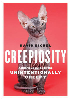 Creepiosity - A Hilarious Guide to the Unintentionally Creepy