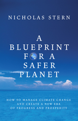 A Blueprint for a Safer Planet: How to Manage Climate Change and Create a New Era of Progress and Prosperity