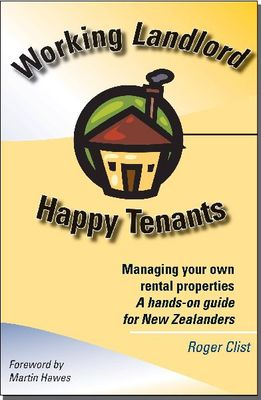 Working Landlord, Happy Tenants: Managing Your Own Rental Properties - a Hands-on Guide for New Zealanders