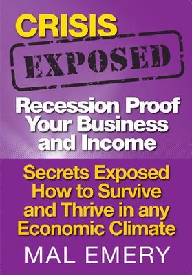 Crisis Exposed: Recession-Proof Your Business and Income
