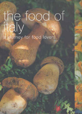 The Food of Italy: A Journey for Food Lovers