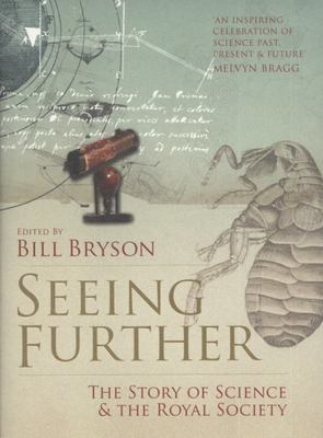 Seeing Further :The Story of Science and the Royal Society