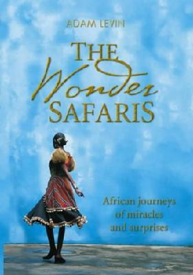 The Wonder Safaris:African Journeys of Miracles and Surprises