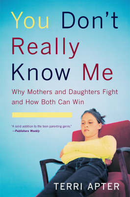 You Don't Really Know Me : Why mothers and daughters fight and how both can win