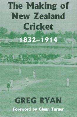 The Making of New Zealand Cricket  1832-1914