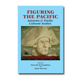 Figuring the Pacific: Aotearoa & Pacific Cultural Studies