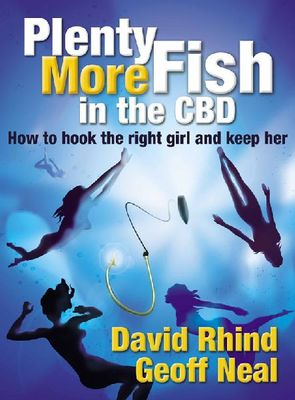 Plenty More Fish in the CBD : How to hook the right girl and keep her