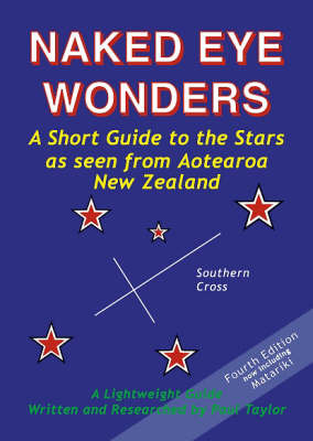 Naked Eye Wonders: A Short Guide to the Stars as seen from Aotearoa  New Zealand (4th Edition, 2005)