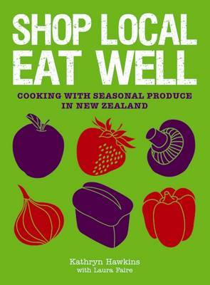 Shop Local, Eat Well : Cooking With Seasonal Produce in New Zealand