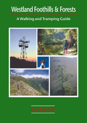 Westland Foothills And Forests : A Walking and Tramping Guide